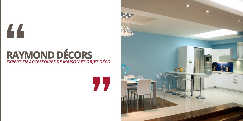 Expert en accessoires de maison et objet de decoration | Raymond Décors
